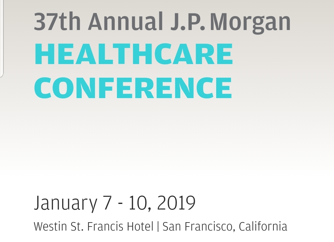Jan. 7-10, 2019, 37th Annual J.P. Morgan Healthcare Conference